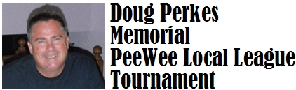Doug Perkes Memorial PeeWee Local League Tournament